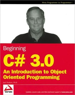 Beginning C# 3.0: An Introduction to Object Oriented Programming (Wrox Programmer to Programmer Series)