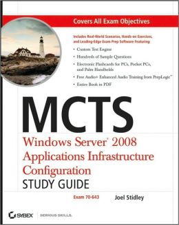 MCTS: Windows Server 2008 Applications Infrastructure Configuration Study Guide (Exam 70-643)