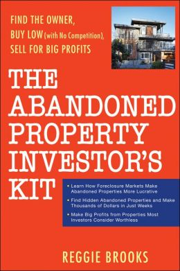 The Abandoned Property Investor's Kit: Find the Owner, Buy Low (with No Competition!), Sell for Big Profits
