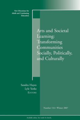 Arts and Societal Learning: Transforming Communities Socially, Politically, and Culturally 116