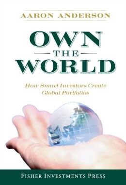 Own the World: How Smart Investors Create Global Portfolios (Fisher Investments Press Series)