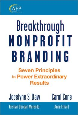 Breakthrough Nonprofit Branding: Seven Principles for Powering Extraordinary Results