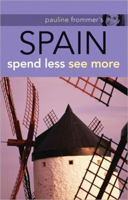 Pauline Frommer's Spain: Spend Less, See More