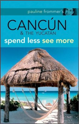 Pauline Frommer's: Cancun & The Yucatan (Pauline Frommer Guides Series)