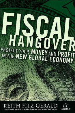 Fiscal Hangover: How to Profit From The New Global Economy (Agora Series)