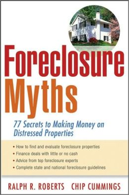 Foreclosure Myths: 77 Secrets to Saving Thousands on Distressed Properties!