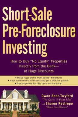 Short-Sale Pre-Foreclosure Investing: How to Buy No-Equity Properties Directly from the Bank -- at Huge Discounts
