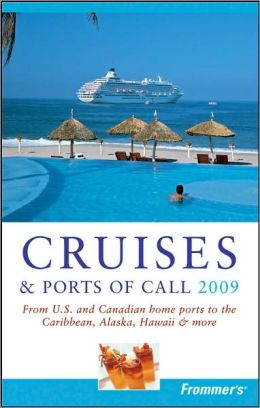 Frommer's Cruises and Ports of Call 2009 (Frommer's Complete Series)