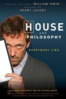House and Philosophy: Everybody Lies (Blackwell Philosophy and Pop Culture Series)