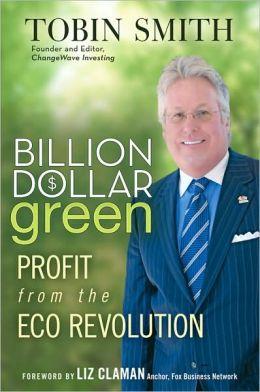 Billion Dollar Green: Profit from the Eco Revolution