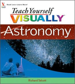 Teach Yourself VISUALLY Astronomy (Teach Yourself VISUALLY Consumer Series)