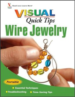 Wire Jewelry (Visual Quick Tips Series)