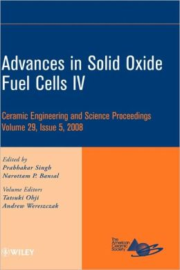 Advances in Solid Oxide Fuel Cells IV: Ceramic Engineering and Science Proceedings