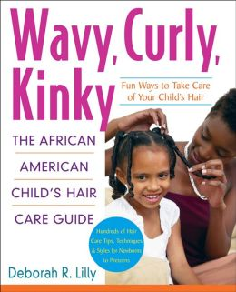 Wavy, Curly, Kinky: The African American Child's Hair Care Guide