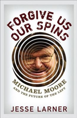 Forgive Us Our Spins: Michael Moore and the Future of the Left