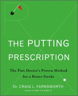 Putting Prescription: The Doctor's Proven Method for a Better Stroke