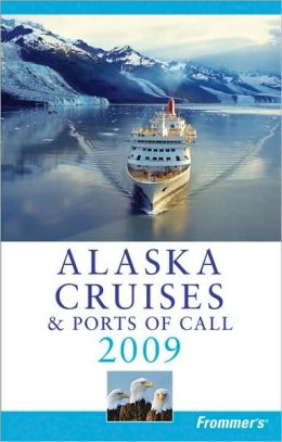 Frommer's Alaska Cruises & Ports of Call 2009 (Frommer's Cruises Series)