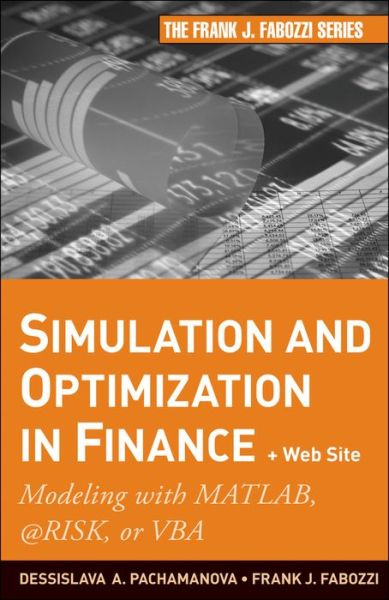 Simulation and Optimization in Finance + Website: Modeling with MATLAB, @Risk, or VBA
