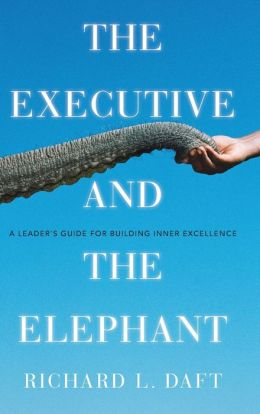 The Executive and the Elephant: A Leader's Guide for Achieving Inner Excellence