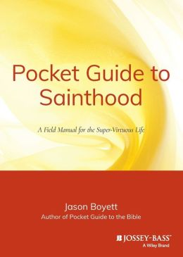 Sainthood: A Field Manual for the Super Virtuous Life
