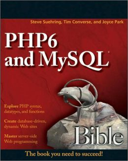 PHP 6 and MySQL 6 Bible (Bible Series)