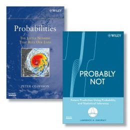 Probabilities: The Little Numbers That Rule Our Lives - And Probably Not - Future Prediction Using Probability and Statistical Inference