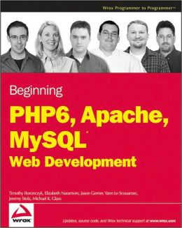 Beginning PHP 6, Apache, MySQL Web Development