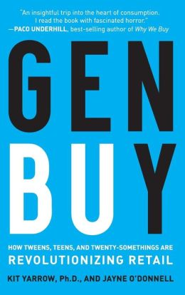 Gen BuY: How Tweens, Teens and Twenty-Somethings Are Revolutionizing Retail