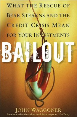 Bail Out: What the Rescue of Bear Stearns and the Credit Crisis Mean for Your Investments