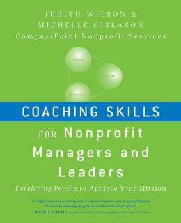 Coaching Skills for Nonprofit Managers and Leaders : Developing People to Achieve Your Mission