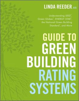 Guide to Green Building Rating Systems: Understanding LEED, Green Globes, Energy Star, the National Green Building Standard, and More