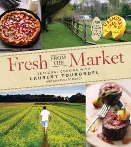 Fresh from the Market: Seasonal Cooking with Laurent Tourondel