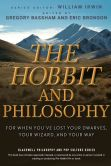 Book Cover Image. Title: The Hobbit and Philosophy:  For When You've Lost Your Dwarves, Your Wizard, and Your Way, Author: Gregory Bassham