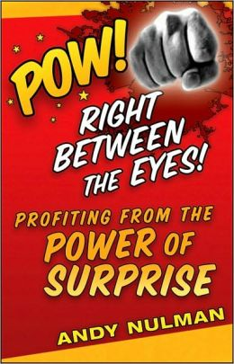 Pow! Right Between the Eyes!: Profiting from the Power of Surprise