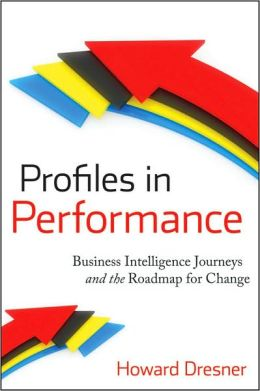 Profiles in Performance: Business Intelligence Journeys and the Roadmap for Change