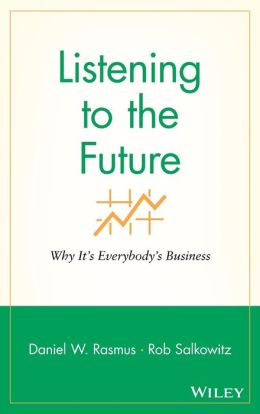 Listening to the Future: Why It's Everybody's Business (Microsoft Executive Leadership Series)