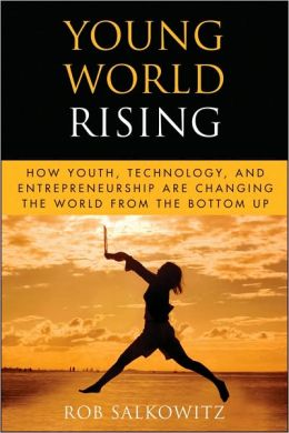 Young World Rising: How Youth Technology and Entrepreneurship are Changing the World from the Bottom Up