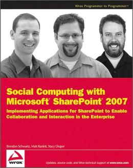 Social Computing with Microsoft SharePoint 2007: Implementing Applications for SharePoint to Enable Collaboration and Interaction in the Enterprise