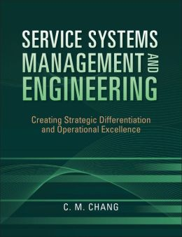 Service Systems Management and Engineering: Creating Strategic Differentiation and Operational Excellence
