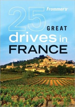 Frommer's 25 Great Drives in France (Best Loved Driving Tours Series)