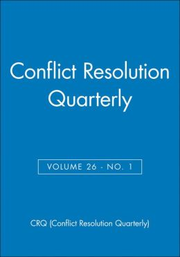 Conflict Resolution Quarterly, Volume 26, Number 1