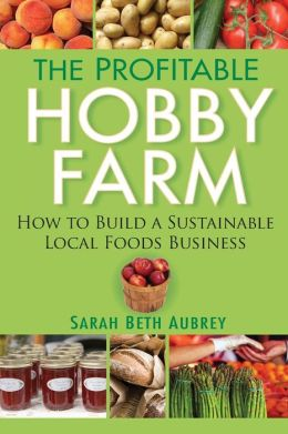 Profitable Hobby Farm, How to Build a Sustainable Local Foods Business