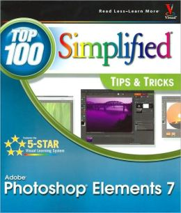 Adobe Photoshop Elements 7 (Top 100 Simplified Tips & Tricks Series)