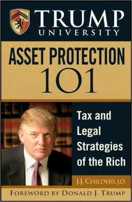 Trump University Asset Protection 101: Tax and Legal Strategies of the Rich