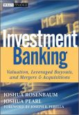 Book Cover Image. Title: Investment Banking:  Valuation, Leveraged Buyouts, and Mergers and Acquisitions, Author: Joshua Rosenbaum