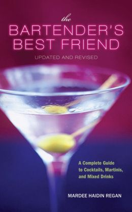 The Bartender's Best Friend, Updated and Revised: A Complete Guide to Cocktails, Martinis, and Mixed Drinks