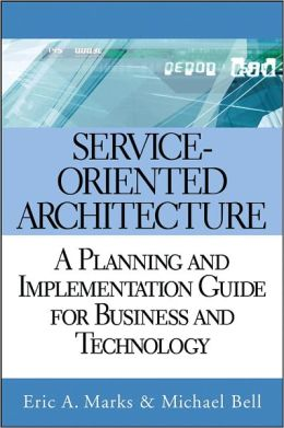 Service Oriented Architecture (SOA): A Planning and Implementation Guide for Business and Technology