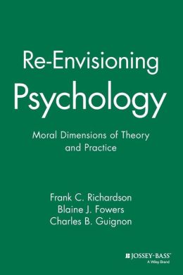 Re-Envisioning Psychology: Moral Dimensions of Theory and Practice
