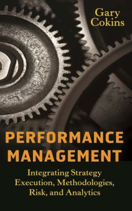 Performance Management: Integrating Execution, Methodologies, Risk, and Analytics