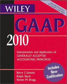 Wiley GAAP 2010: Interpretation and Application of Generally Accepted Accounting Principles